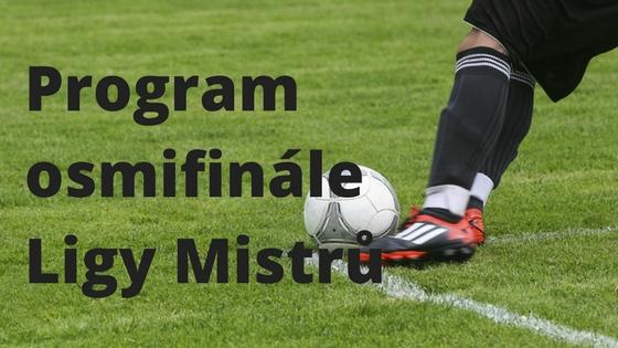 Program osmifinále Ligy Mistrů