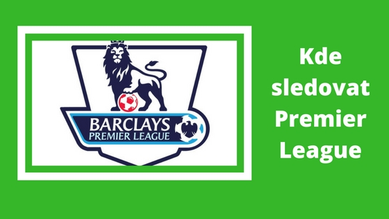 Kde Sledovat Premier League Anglická Liga Na Digi Tv